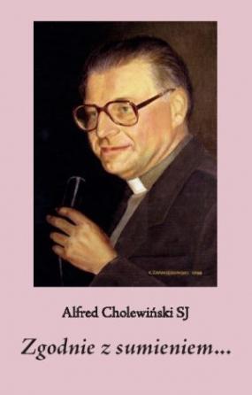 Zgodnie z sumieniem - Alfred Cholewiński SJ