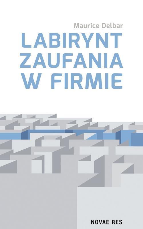 LABIRYNT ZAUFANIA W FIRMIE, MAURICE DELBAR