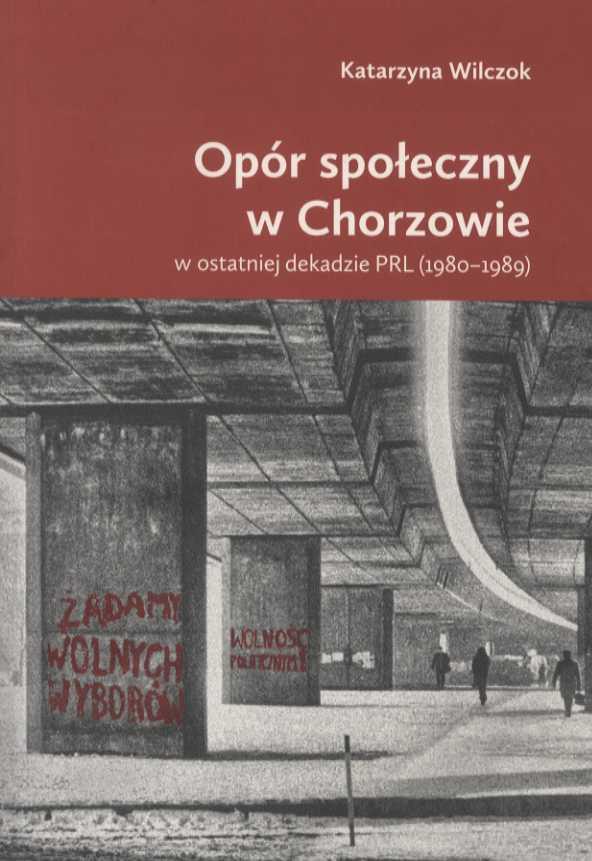 Znalezione obrazy dla zapytania KATARZYNA WILCZOK, Opór społeczny w Chorzowie w ostatniej dekadzie PRL