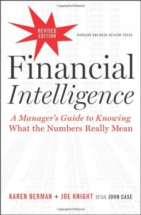 A Managers Guide to Knowing What the Numbers Really Mean Financial Intelligence