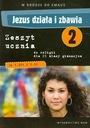 JEZUS DZIAŁA I ZBAWIA 2 ZESZYT UCZNIA W DRODZE