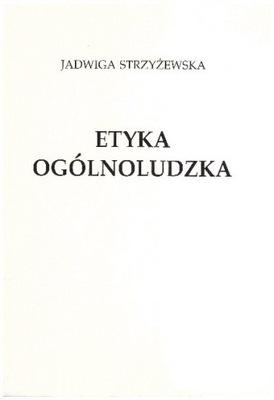 Etyka ogólnoludzka Jadwiga Strzyżewska NOWA SPIS