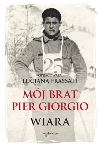 Mój brat Pier Giorgio Wiara Frassati Luciana